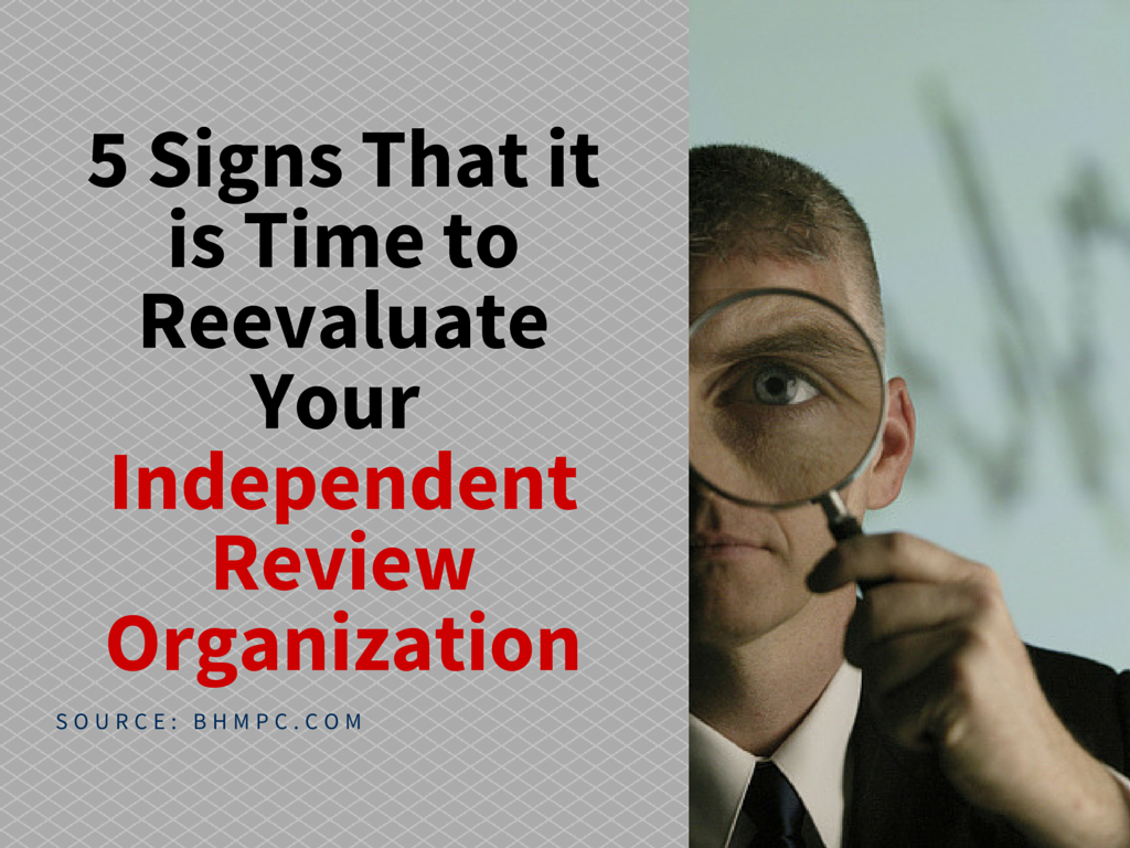 5 Signs That It Is Time to Reevaluate Your Independent Review Organization