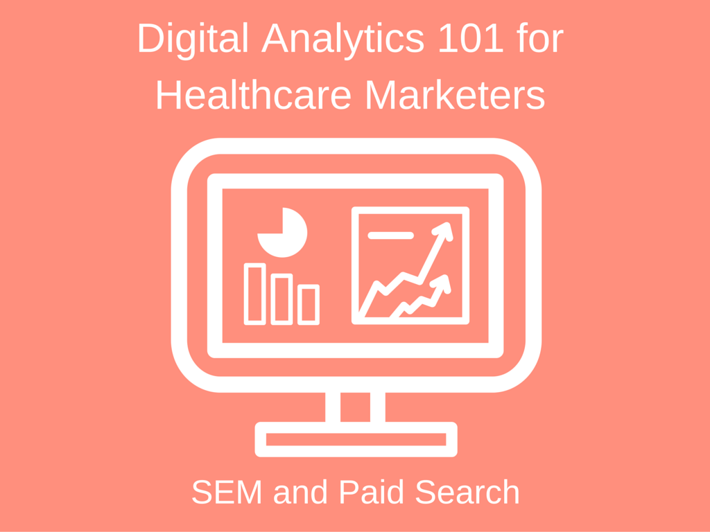 Digital Analytics 101 for Healthcare Marketers: SEM and Paid Search