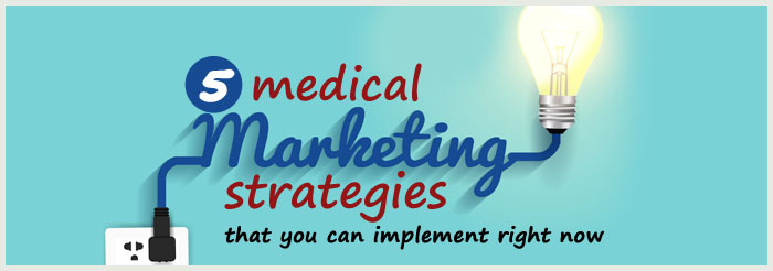5 medical marketing strategies that you can implement right now