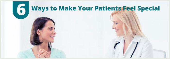 6 Ways to Make Your Patients Feel Special
