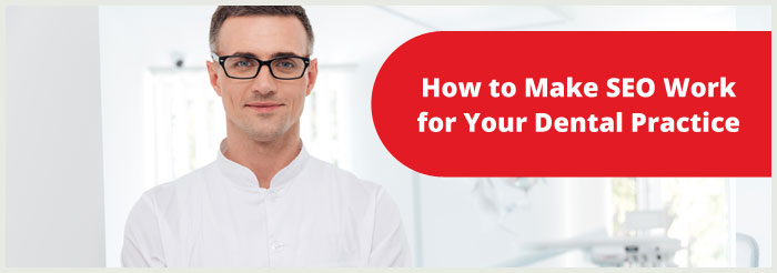 How to Make SEO Work for Your Dental Practice