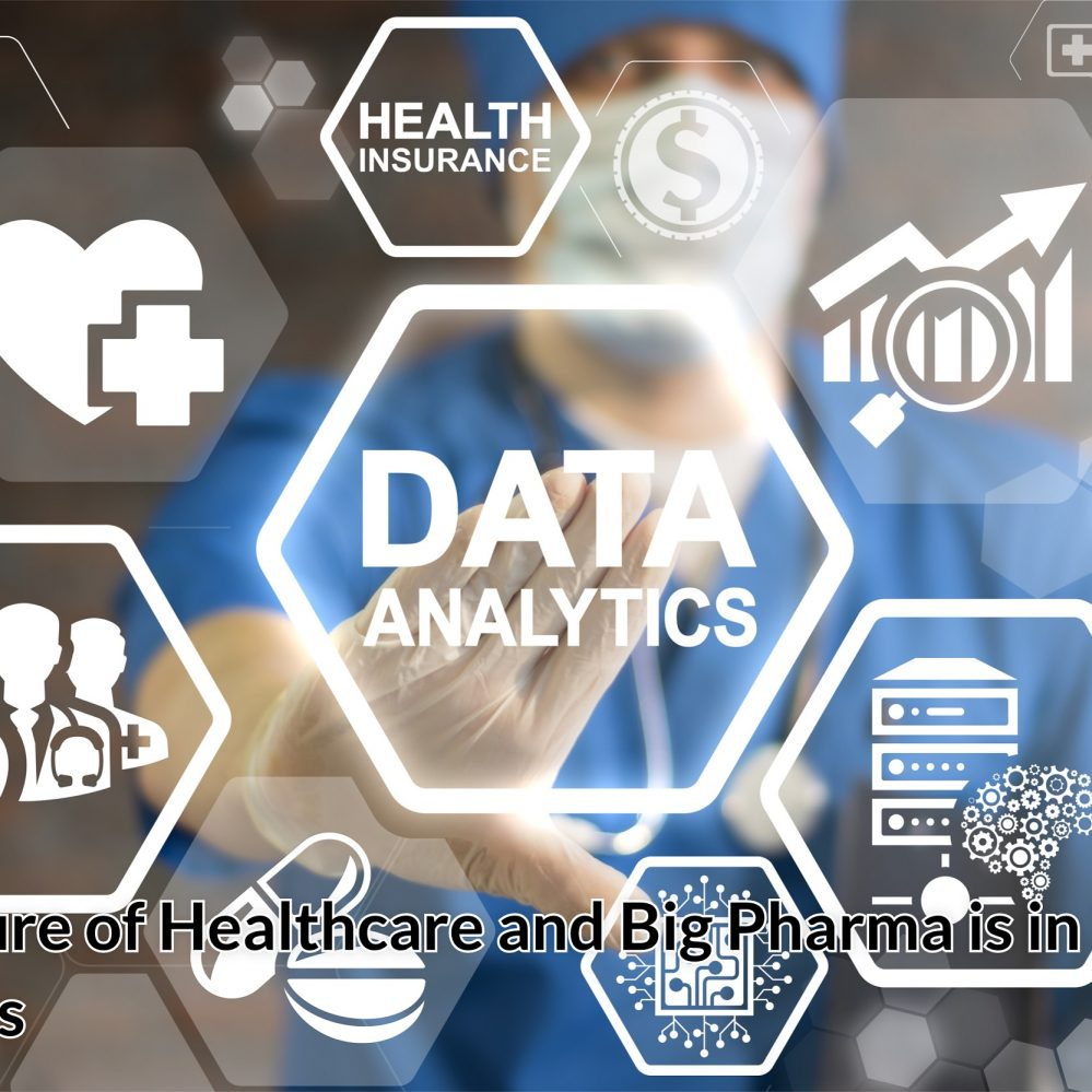 The Future of Healthcare and Big Pharma is in Big Data Analytics