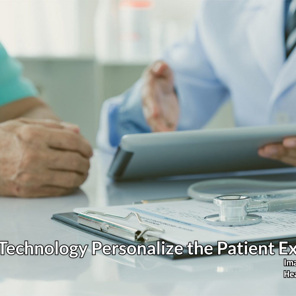 How Can Technology Personalize the Patient Experience?