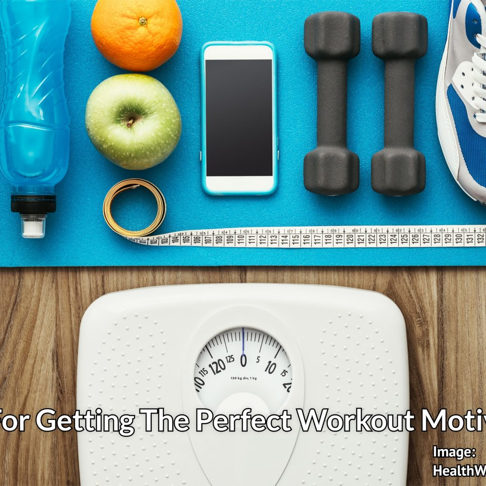 6 Ways For Getting The Perfect Workout Motivation