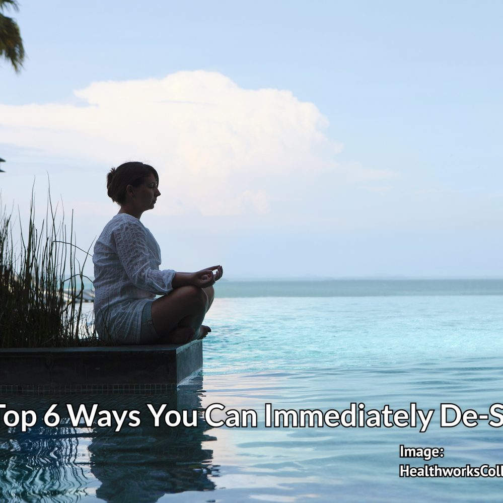 The Top 6 Ways You Can Immediately De-Stress