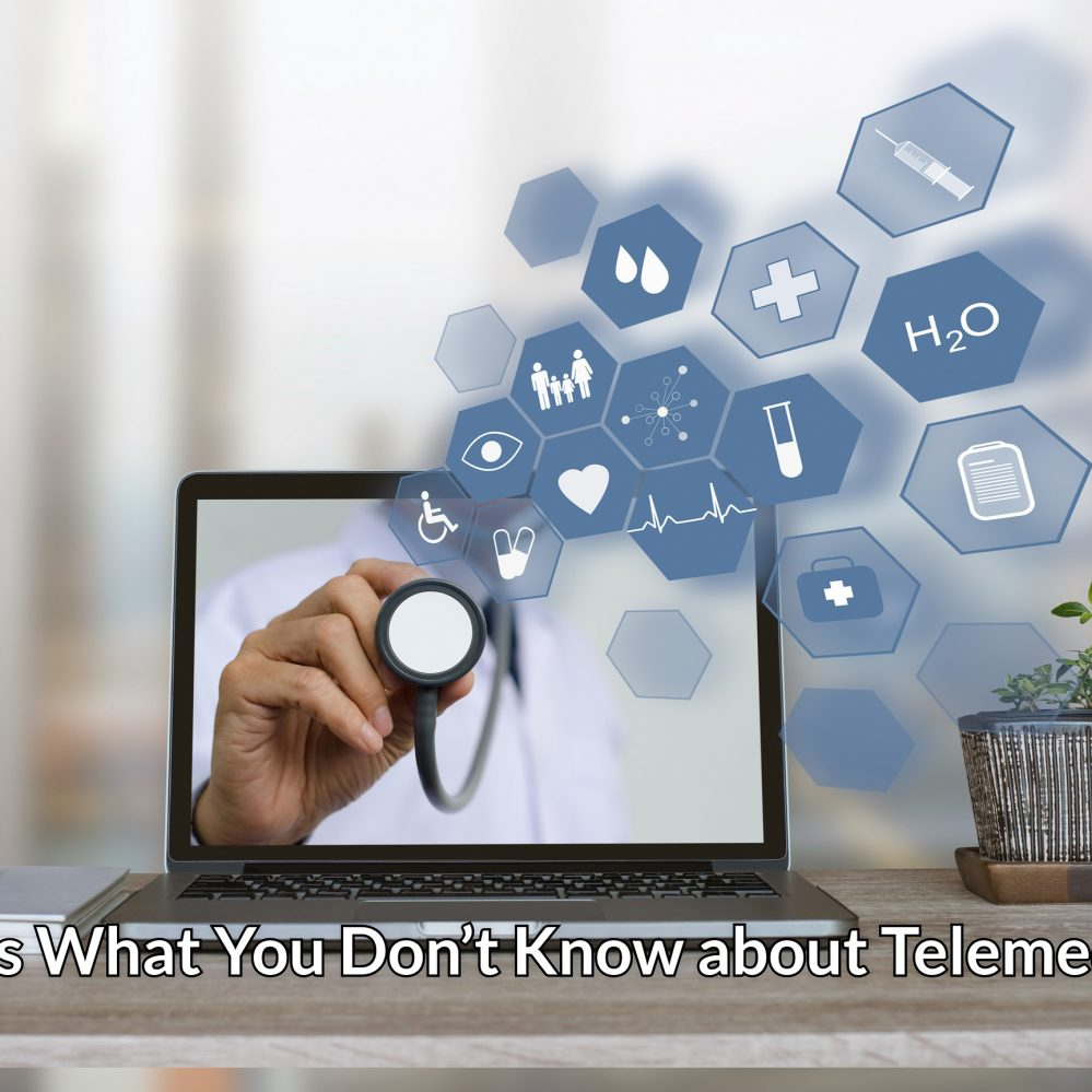 Here's What You Don't Know about Telemedicine
