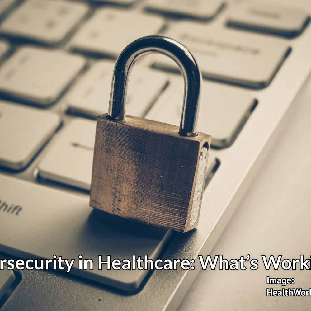 Cybersecurity in Healthcare: What's Working?