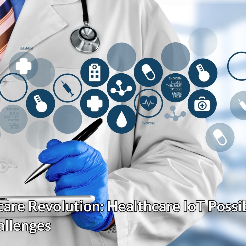 Healthcare Revolution: Healthcare IoT Possibilities and Challenges