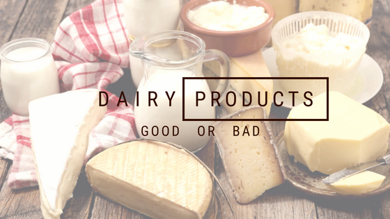 Are Dairy Products Good or Bad? Exhaustive Review